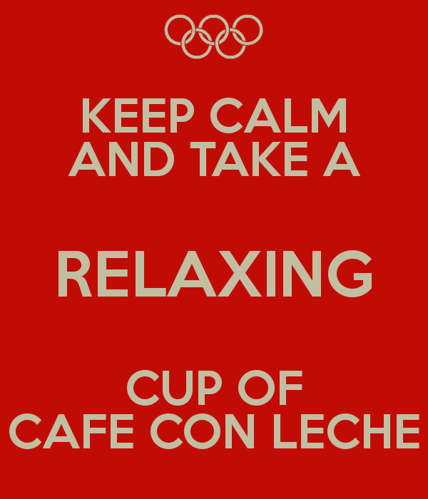 Keep calm with a relaxing cup of café con leche